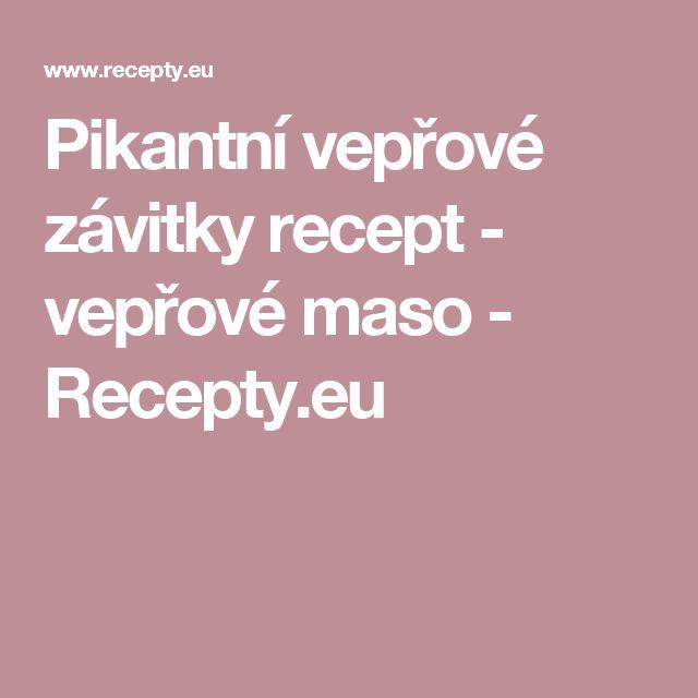 Pikantní vepřové závitky recept - vepřové maso - Recepty.eu
