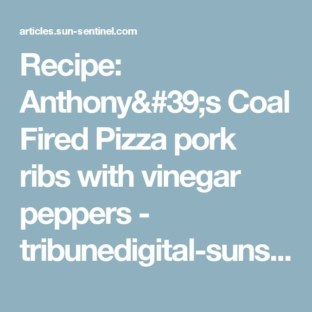 Recipe: Anthony's Coal Fired Pizza pork ribs with vinegar peppers - tribunedigital-sunsentinel