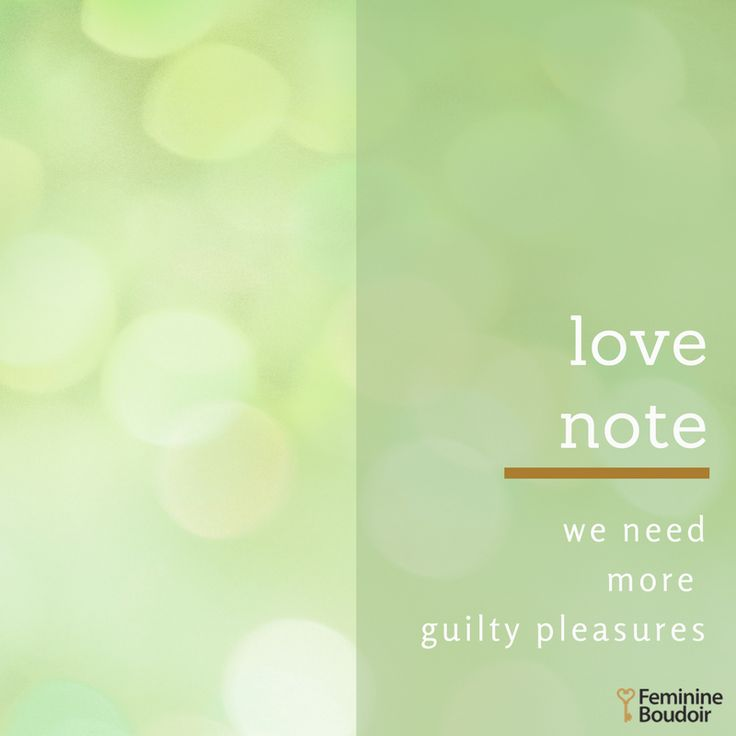 We need more guilty pleasures, remember that! LoveNote | FeminineBoudoir