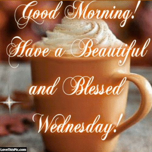 Good Morning Have A Beautiful And Blessed Wednesday