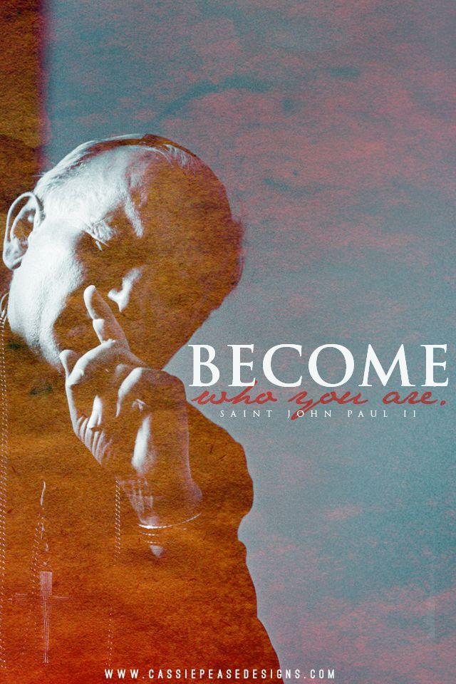 Become Who You Are. - Saint John Paul II - #MobileWallpaper #spirituality