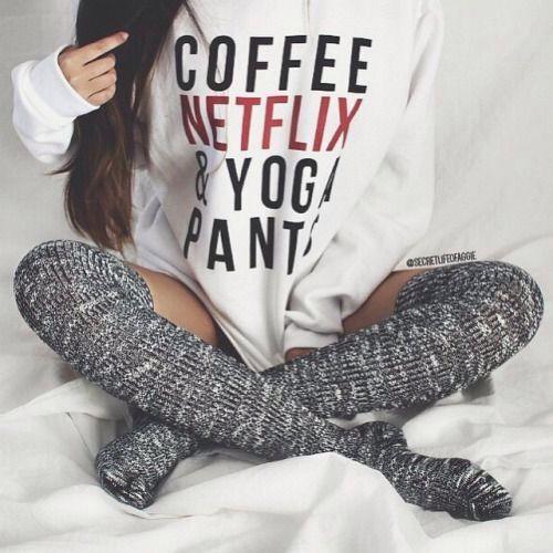 Coffee Netflix and yoga pants