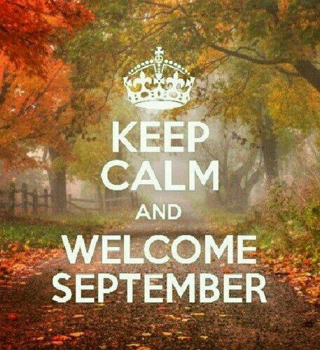 WELCOME SEPTEMBER...