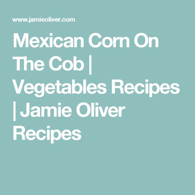 Mexican Corn On The Cob | Vegetables Recipes | Jamie Oliver Recipes