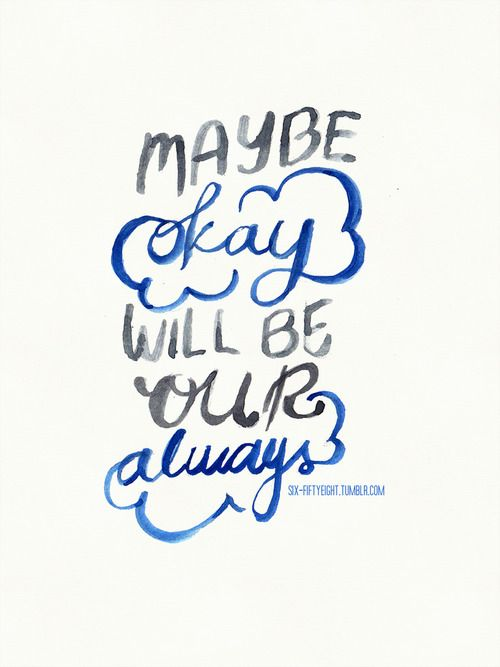 """""""Maybe okay will be our always..."""" - The Fault in Our Stars by John Green <3"""