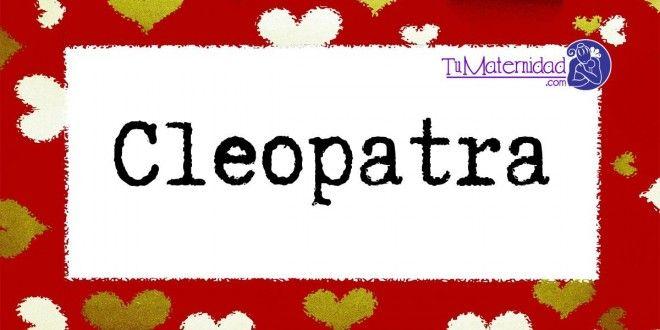 Conoce el significado del nombre Cleopatra #NombresDeBebes #NombresParaBebes #nombresdebebe - http://www.tumaternidad.com/nombres-de-nina/cleopatra/