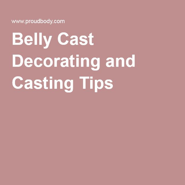 Belly Cast Decorating and Casting Tips