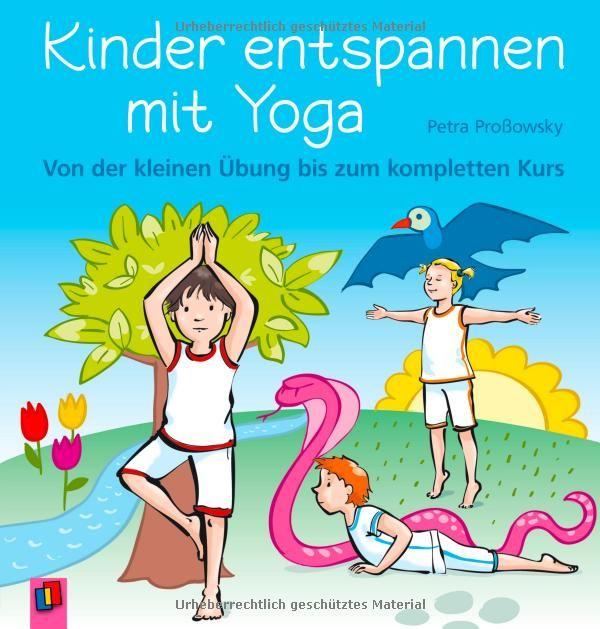 Kinder entspannen mit Yoga: Von der kleinen Übung bis zum kompletten Kurs: Amazon.de: Petra Proßowsky: Bücher