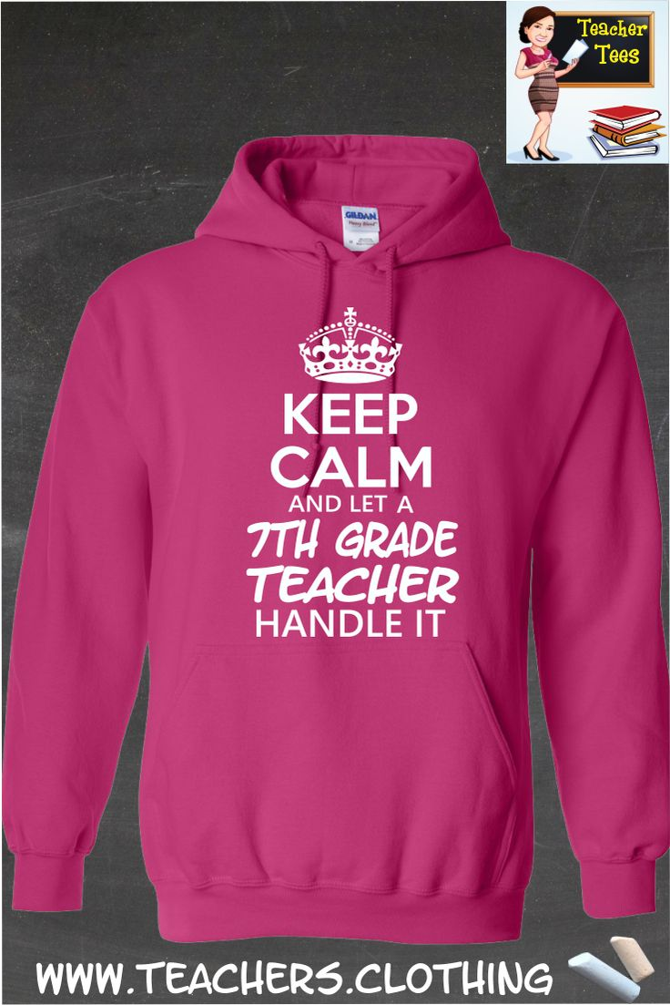 Keep Calm & Let A Seventh Grade Teacher Handle It- Hoodie. A must have for any 7th  grade teacher. 29 Color Options, Sizes S-5XL. Click Here To Order ==> http://www.9nl.us/qqbz