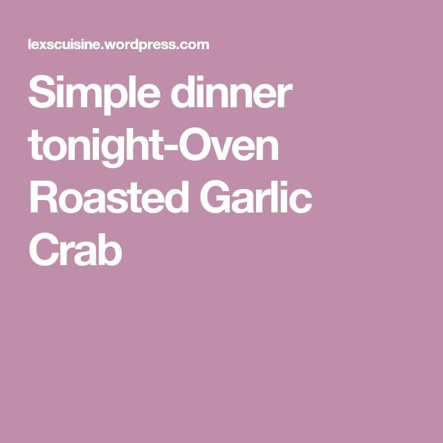 Simple dinner tonight-Oven Roasted Garlic Crab