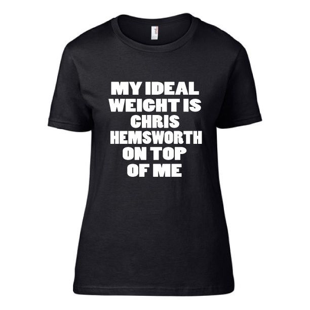 Chris Hemsworth - My Ideal Weight is Chris Hemsworth on Top of Me Crew TShirt | Thor | Workout Shirt