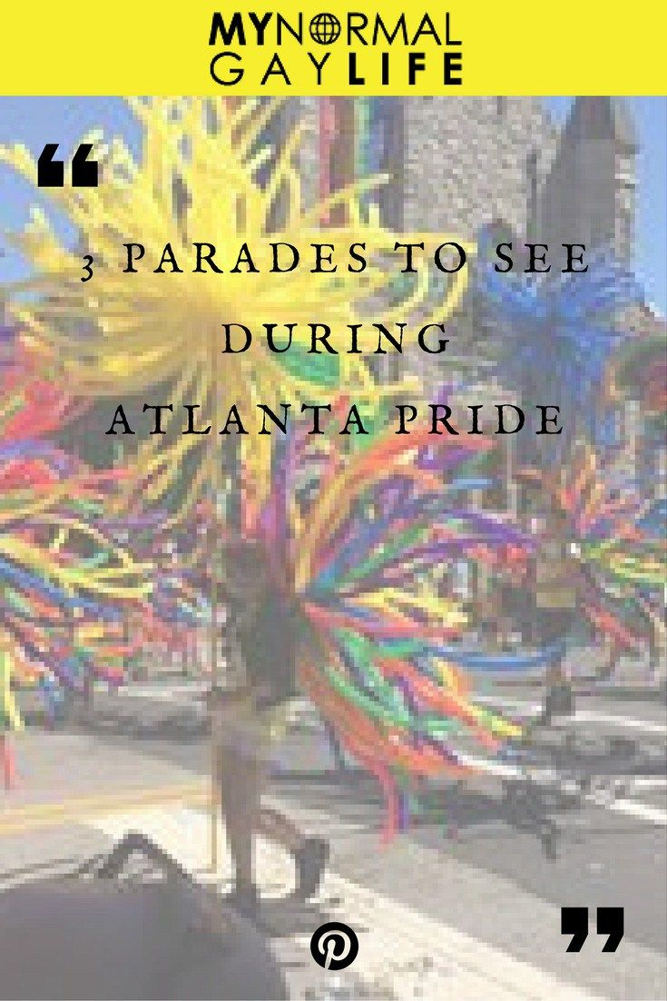 3 Parades To See During Atlanta Pride. My Normal Gay Life Blog