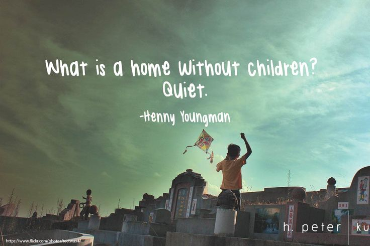 """""""What is home without children? Quite."""" - Henny Youngman#quote #inspiration #family #kids"""