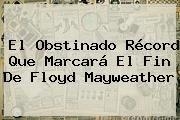 http://tecnoautos.com/wp-content/uploads/imagenes/tendencias/thumbs/el-obstinado-record-que-marcara-el-fin-de-floyd-mayweather.jpg Mayweather. El obstinado récord que marcará el fin de Floyd Mayweather, Enlaces, Imágenes, Videos y Tweets - http://tecnoautos.com/actualidad/mayweather-el-obstinado-record-que-marcara-el-fin-de-floyd-mayweather/