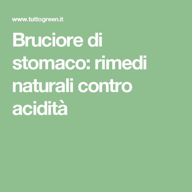 Bruciore di stomaco: rimedi naturali contro acidità