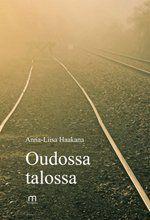 Anna-Liisa Haakana: Oudossa talossa. Mediapinta 2013. #kirjat #Lappi #runokirjat