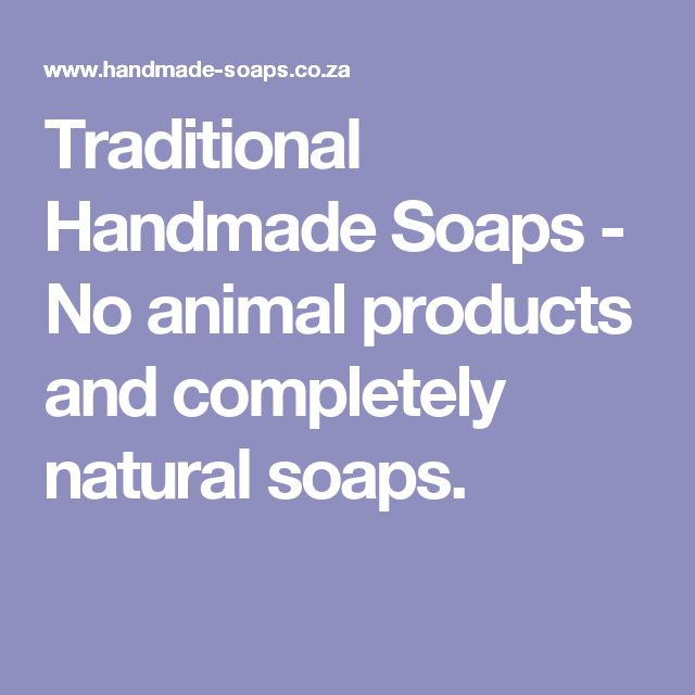 Traditional Handmade Soaps - No animal products and completely natural soaps.
