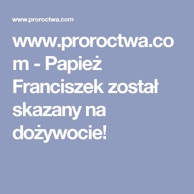 www.proroctwa.com - Papież Franciszek został skazany na dożywocie!