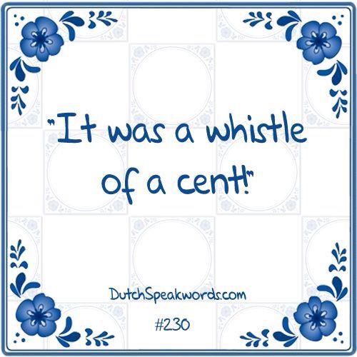 Dutch expressions in English: Het was een fluitje van een cent !