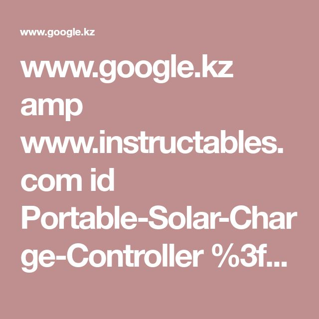 www.google.kz amp www.instructables.com id Portable-Solar-Charge-Controller %3famp_page=true