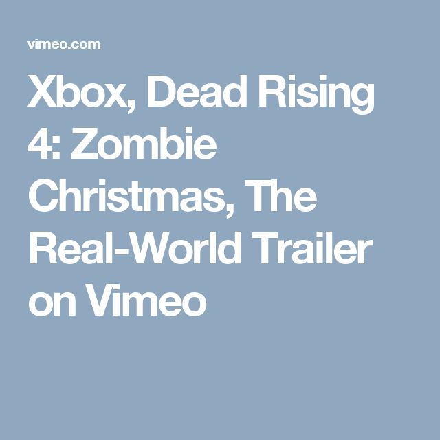 Xbox, Dead Rising 4: Zombie Christmas, The Real-World Trailer on Vimeo