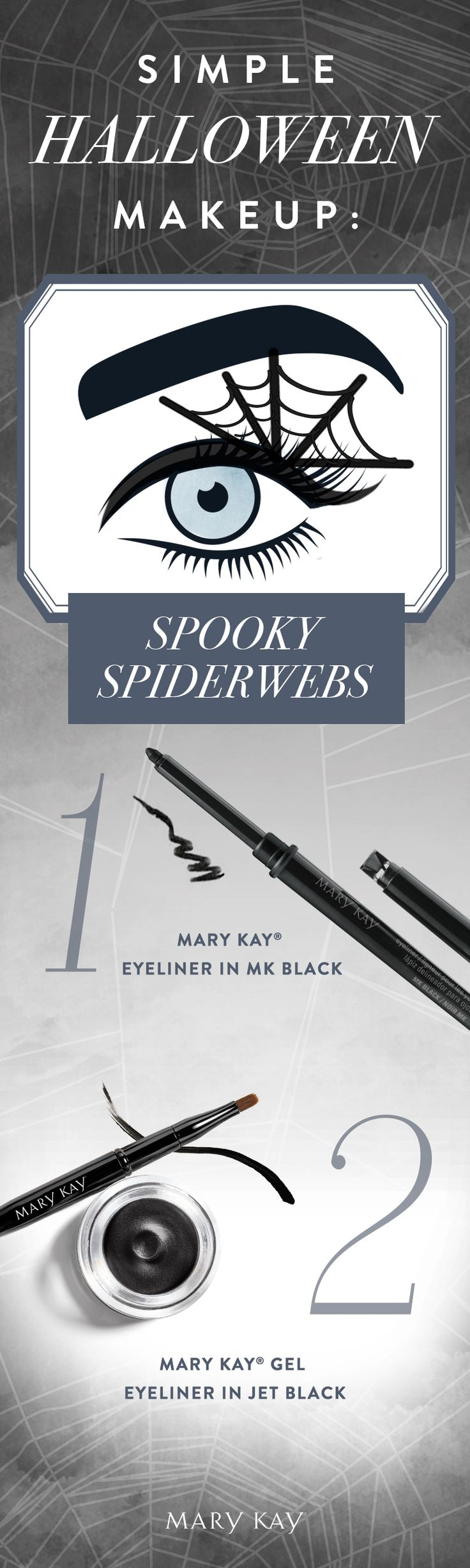 Don't have time for a full costume? A spooky eye makeup look will do the trick this Halloween! Use Mary Kay® Gel Eyeliner to line eyes, then draw 5 lines from top lashline toward brow line with Mary Kay® Eyeliner in MK Black. Connect the lines at the base, middle, and top to create a spiderweb!