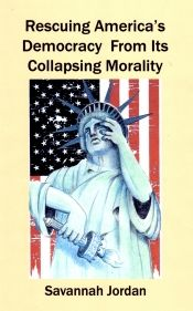 Rescuing America's Democracy From Its Collapsing Morality by Savannah Jordan - OnlineBookClub.org Book of the Day! @gmail @OnlineBookClub