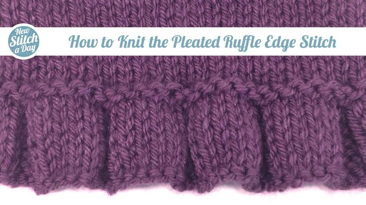 Knitting Stitches To Learn : Knitting Tutorial: How to Knit the Pleated Ruffle Edge Stitch. Click link to ...