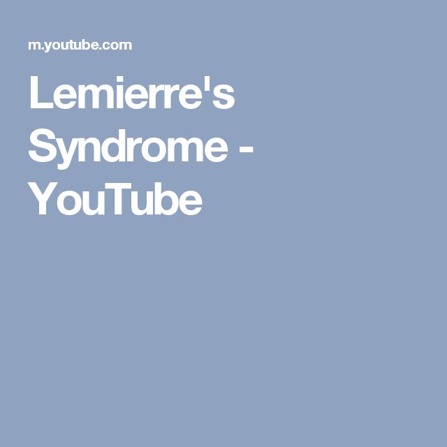 Lemierre's Syndrome - YouTube