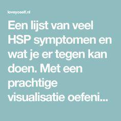 Een lijst van veel HSP symptomen en wat je er tegen kan doen. Met een prachtige visualisatie oefening om meer te kunnen aarden.