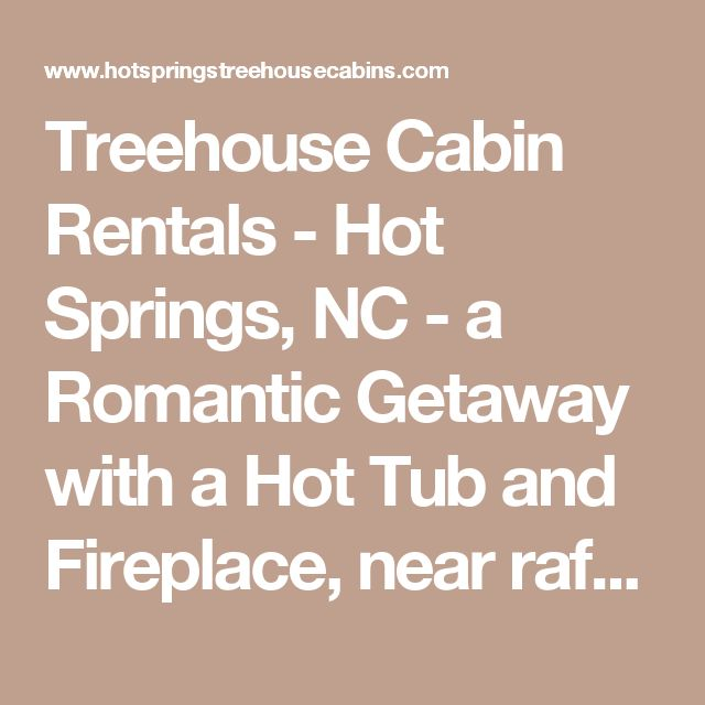 Treehouse Cabin Rentals - Hot Springs, NC - a Romantic Getaway with a Hot Tub and Fireplace, near rafting Asheville and The Biltmore Estate