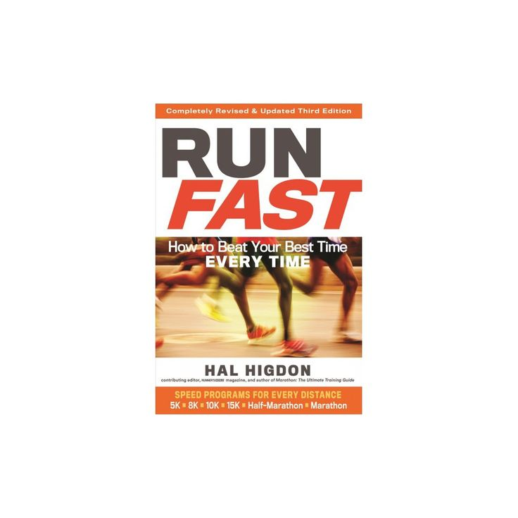 Run Fast : How to Beat Your Best Time Every Time (Paperback) (Hal Higdon)