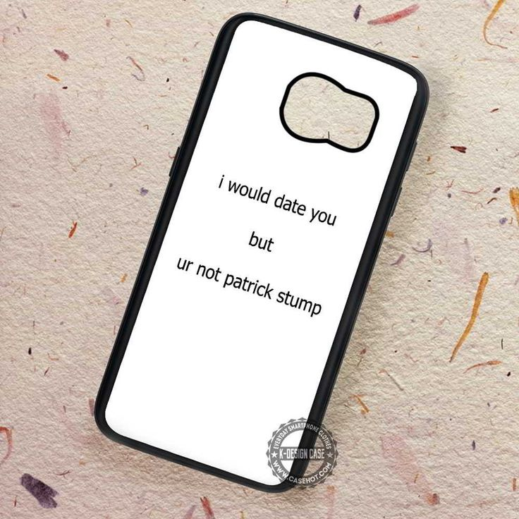 I Would Date You But You're Not Patrick Stump - Samsung Galaxy S7 S6 S5 Note 7 Cases & Covers