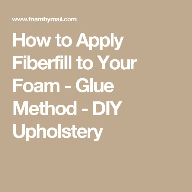 How to Apply Fiberfill to Your Foam - Glue Method - DIY Upholstery