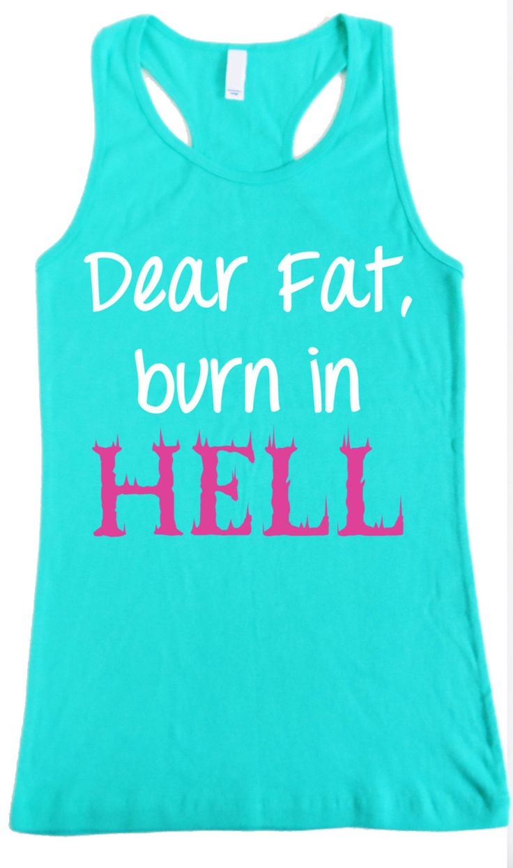 Dear Fat Burn in Hell Women's #Workout #Tank Teal -- By #NobullWomanApparel, ON SALE for only $23.74! Click here to buy http://nobullwoman-apparel.com/collections/fitness-tanks-workout-shirts/products/dear-fat-burn-in-hell-womens