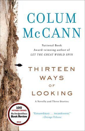Thirteen Ways of Looking by Colum McCann | PenguinRandomHouse.com  Amazing book…