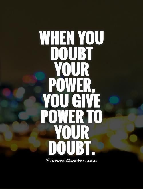 Never doubt your power.: