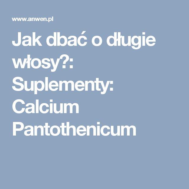 Jak dbać o długie włosy?: Suplementy: Calcium Pantothenicum