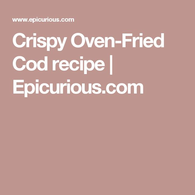 Crispy Oven-Fried Cod recipe | Epicurious.com