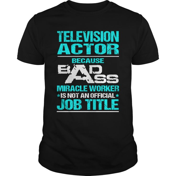 TELEVISION-ACTORTELEVISION-ACTOR***How to ?  1. Select color  2. Click the ADD TO CART button  3. Select your Preferred Size Quantity and Color  4. CHECKOUT!   If You dont like this shirt you can use the SEARCH BOX and find the Custom Shirt with your Name!!job title
