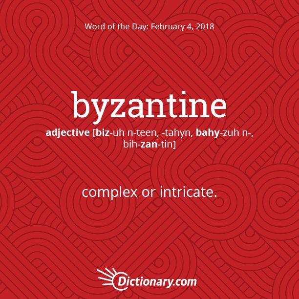 Dictionary.com's Word of the Day - byzantine - complex or intricate: a deal requiring Byzantine financing.
