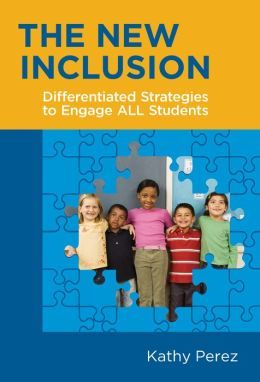 The New Inclusion: Differentiated Strategies to Engage ALL Students / Kathy Perez, professor with the School of Education