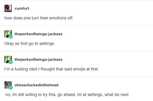 Turning off your feelings. | 21 Tumblr Posts That Describe What It's Like To Be A Human Disaster