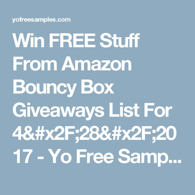 Win FREE Stuff From Amazon Bouncy Box Giveaways List For 4/28/2017 - Yo Free Samples New Giveaway List Daily