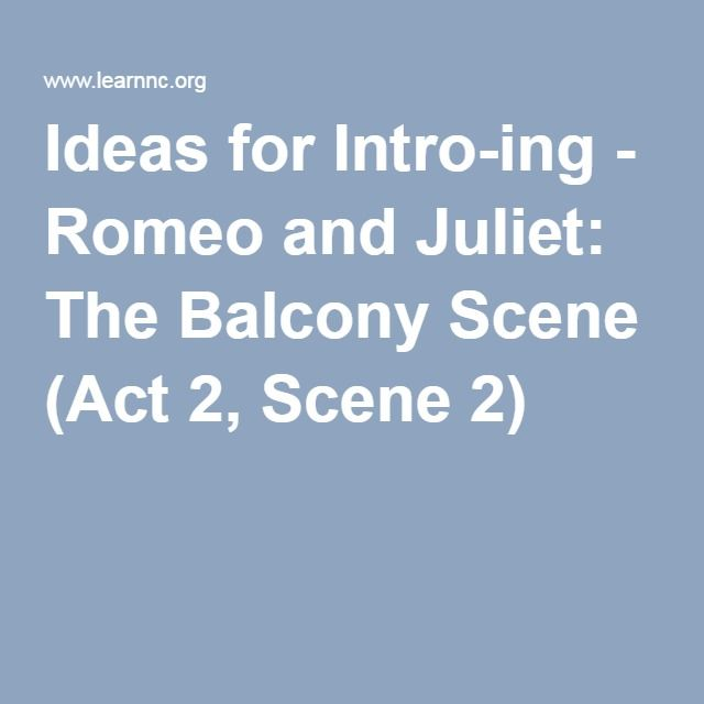 Ideas for Intro-ing - Romeo and Juliet: The Balcony Scene (Act 2, Scene 2)