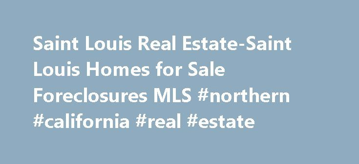 Saint Louis Real Estate-Saint Louis Homes for Sale Foreclosures MLS #northern #california #real #estate http://nef2.com/saint-louis-real-estate-saint-louis-homes-for-sale-foreclosures-mls-northern-california-real-estate/  #st louis real estate # Saint Louis Real Estate Looking for St Louis Real Estate? You've found the right spot. St Louis Real Estate today is the number one search tool for home buyers in the Saint Louis marketplace. Search for homes, condos and villas in the entire St Louis…