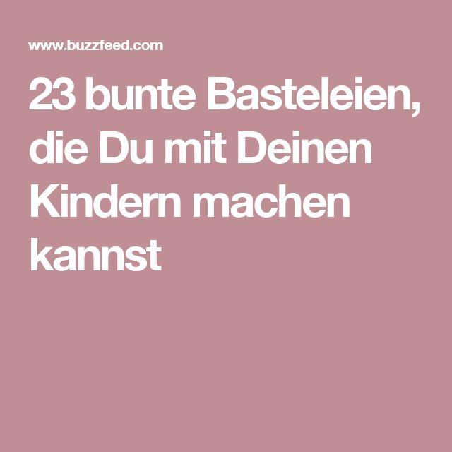 23 bunte Basteleien, die Du mit Deinen Kindern machen kannst