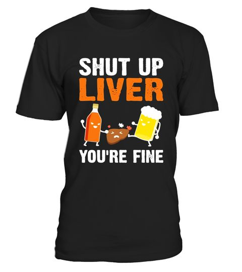 """# Shut Up Liver You're Fine Funny T-Shirt .  Special Offer, not available in shops      Comes in a variety of styles and colours      Buy yours now before it is too late!      Secured payment via Visa / Mastercard / Amex / PayPal      How to place an order            Choose the model from the drop-down menu      Click on """"Buy it now""""      Choose the size and the quantity      Add your delivery address and bank details      And that's it!      Tags: Shut Up Liver You're Fine Flag America T…"""