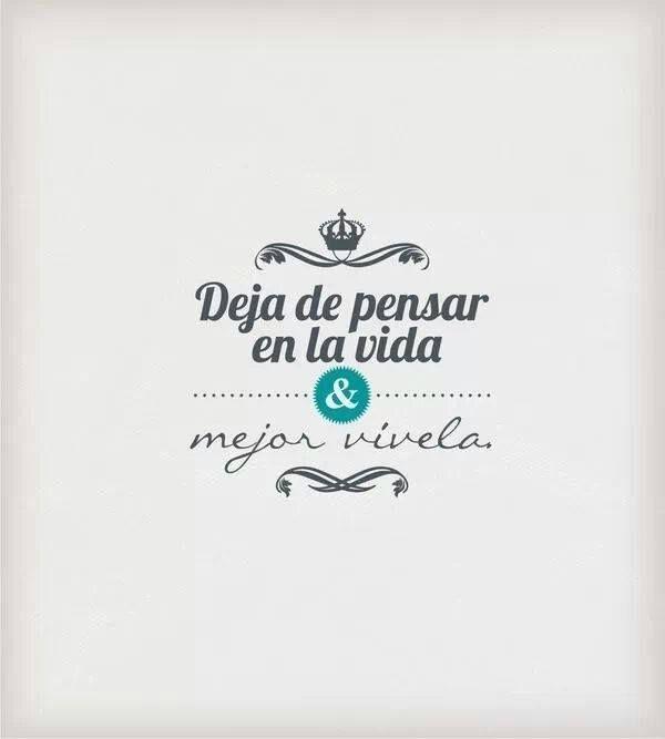 Mejor vívela. (pineado por @PabloCoraje) #Citas #Frases #Quotes