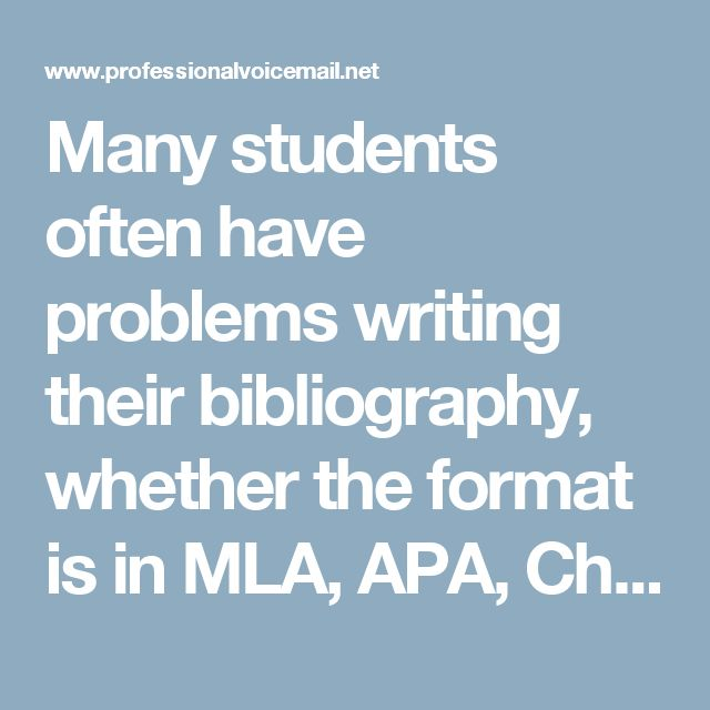 Many students often have problems writing their bibliography, whether the format is in MLA, APA, Chicago, Harvard or any writing style. If possible, you may want to use some examples to guide you through the writing